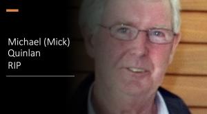 MICHAEL (MICK) QUINLAN RIP